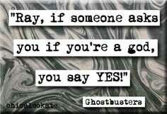 "ゝ。Ghostbusters Quote: ""Ray, if someone asks you if you're a god, you say YES!"""