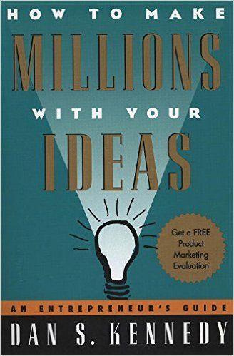 How to Make Millions with Your Ideas: An Entrepreneur's Guide: Amazon.de: Dan S. Kennedy: Fremdsprachige Bücher