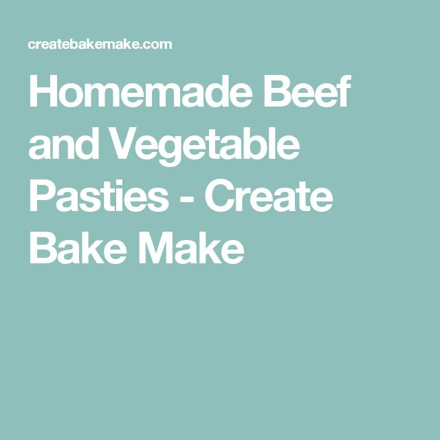 Homemade Beef and Vegetable Pasties - Create Bake Make