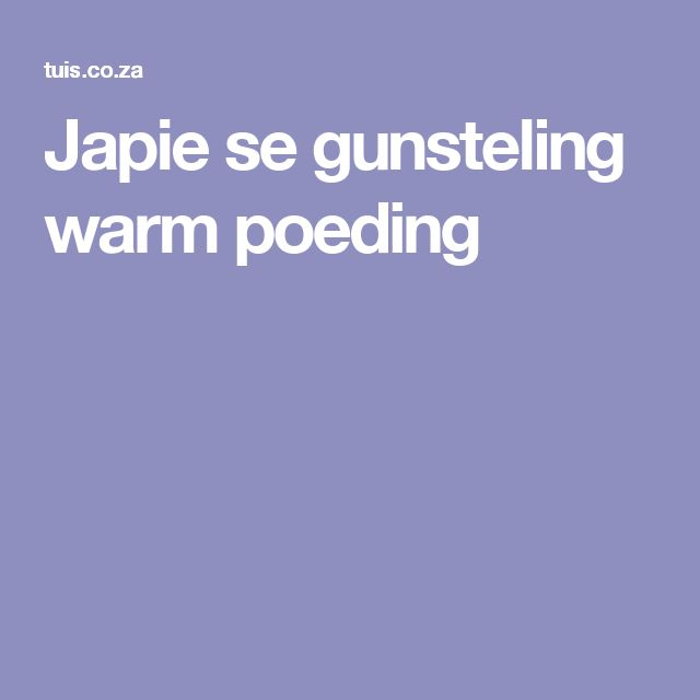 Japie se gunsteling warm poeding