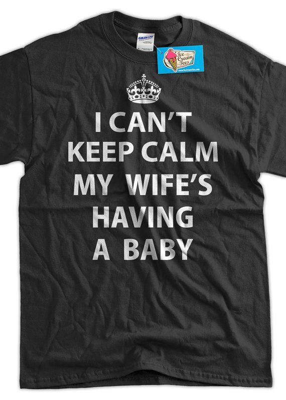 I Cant keep calm my wife's having a baby t-shirt Funny New daddy Shirt Gift T-Shirt pregnant New Baby T-Shirt Tee Shirt Mens Ladies Womens