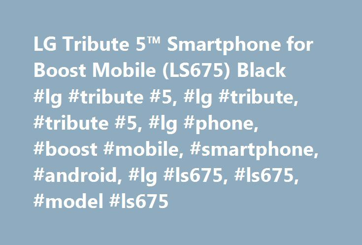 LG Tribute 5™ Smartphone for Boost Mobile (LS675) Black #lg #tribute #5, #lg #tribute, #tribute #5, #lg #phone, #boost #mobile, #smartphone, #android, #lg #ls675, #ls675, #model #ls675 http://swaziland.remmont.com/lg-tribute-5-smartphone-for-boost-mobile-ls675-black-lg-tribute-5-lg-tribute-tribute-5-lg-phone-boost-mobile-smartphone-android-lg-ls675-ls675-model-ls675/  # Tribute 5™ Boost Mobile Rated 1 out of 5 by Goalieg35 from Very fragile phone I had my tribute a little under a year. The…