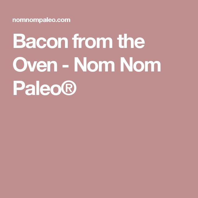 Bacon from the Oven - Nom Nom Paleo®