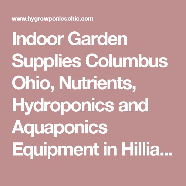 Indoor Garden Supplies Columbus Ohio, Nutrients, Hydroponics and Aquaponics Equipment in Hilliard — Hygrowponics