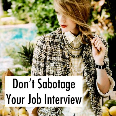 8 Ways You're Sabotaging Your Job Interview:  1. Having a bad handshake:  2. Dressing too well: 3. Talking too little or too much:  4. Looking like this job interview was one of your errands: (Also, don't bring your Starbucks cup to the interview. Just don't.) 5. Coming off as bitter:  6. Being over-friendly: 7. Focusing on the perks of the job: 8. Displaying ambivalent body language: