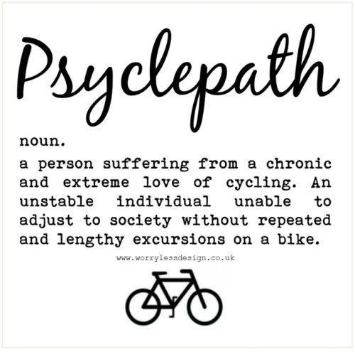 Psyclepath Funny cycling definition, cycling motivation, cycling humour Greetings cards for sports lovers www.worrylessdesign.co.uk