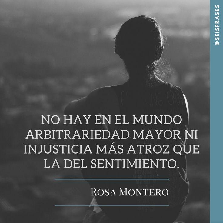 No hay en el mundo arbitrariedad mayor ni injusticia más atroz que la del sentimiento. Rosa Montero, La Hija del Canibal.  Síguenos!