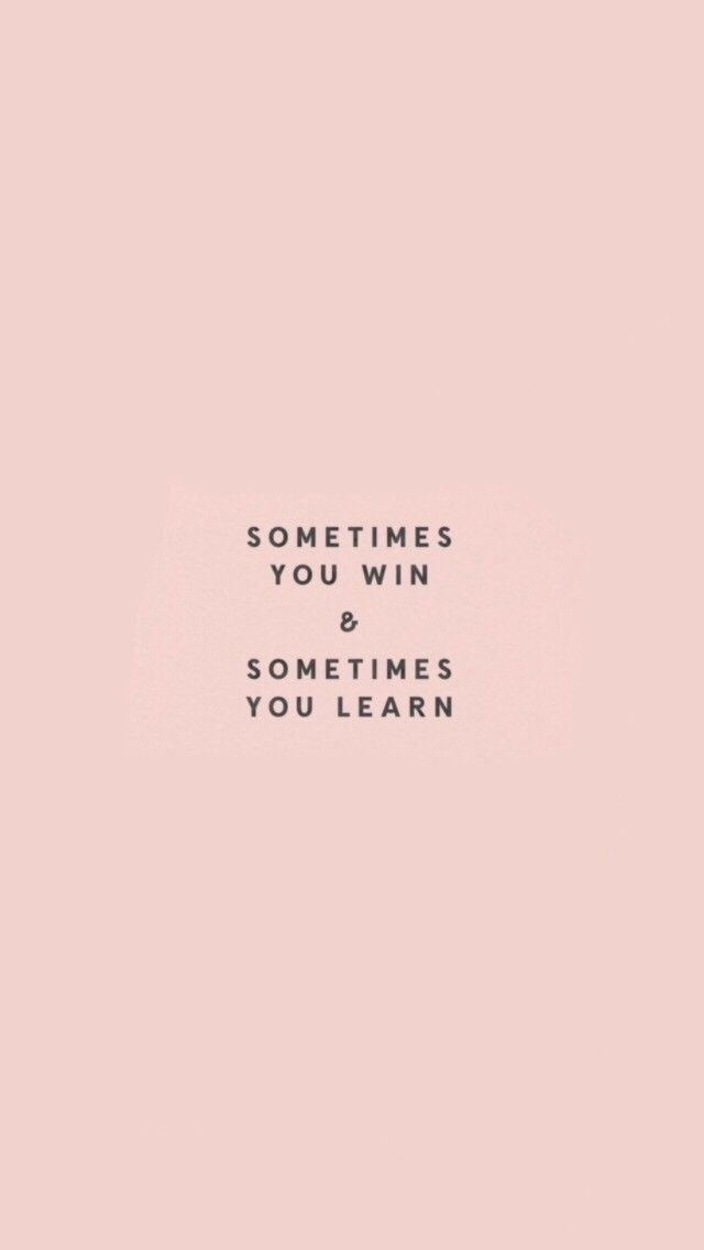 You always win because you always learn something from