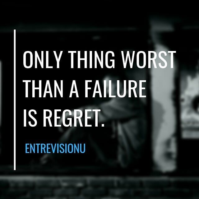 ly thing worst than failure is regret