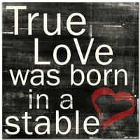 Beautiful. True Love was Born in a Stable.