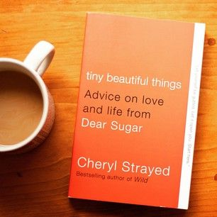 Tiny Beautiful Things by Cheryl Strayed | 21 Books To Read When You're Going Through Heartbreak