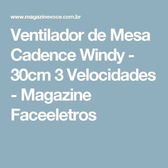 Ventilador de Mesa Cadence Windy - 30cm 3 Velocidades - Magazine Faceeletros