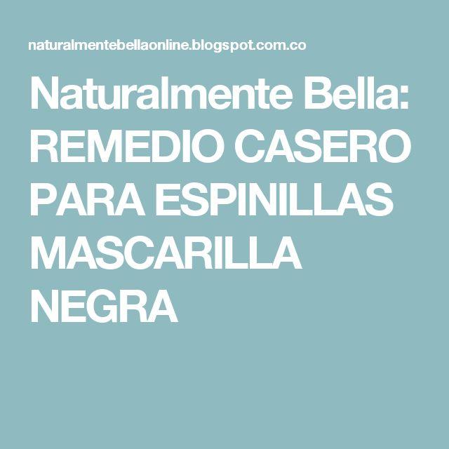 Naturalmente Bella: REMEDIO CASERO PARA ESPINILLAS MASCARILLA NEGRA