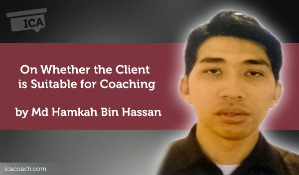Coaching Case Study: On Whether the Client is Suitable for Coaching  Coaching Case Study By Md Hamkah Bin Hassan (Career Coach, SINGAPORE)