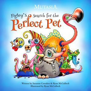 Figley's Search for the Perfect Pet. Written by Suzanne Cotsakos as well Ryan McCulloch and illustrated by Ryan McCulloch. Mutasian Entertainment LLC; Children's Picture Books