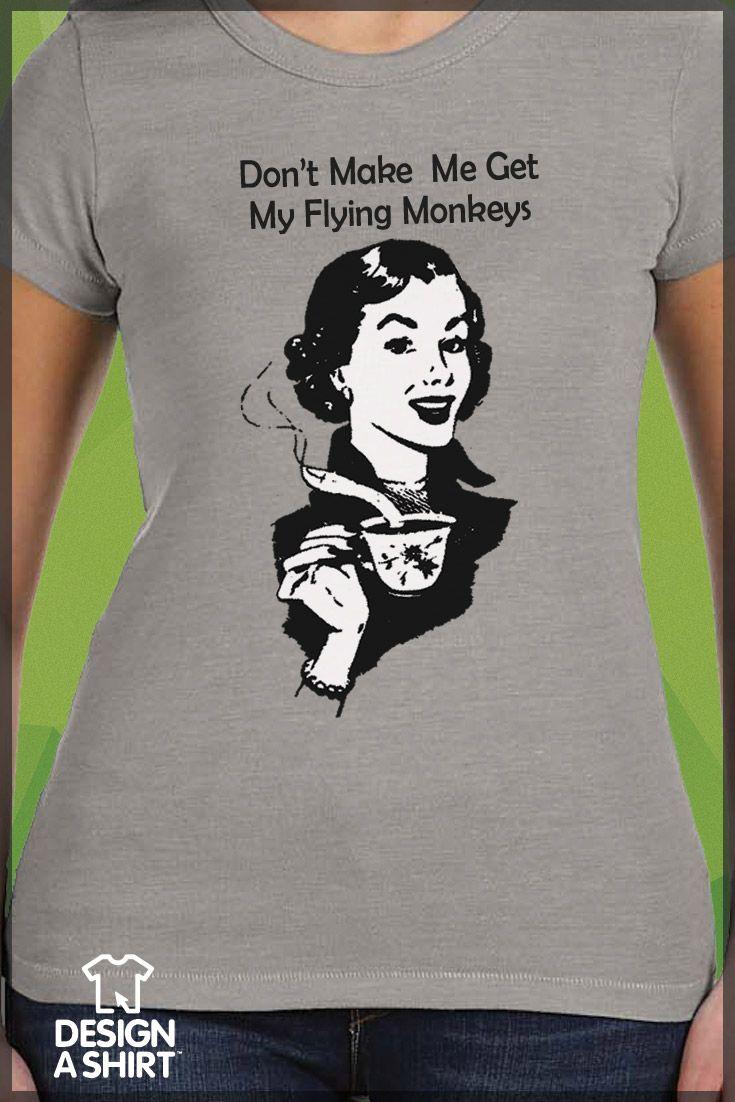 Design your own t-shirt hanes -  Don T Make My Get My Flying Monkeys Mother S Day Inspired Custom Design