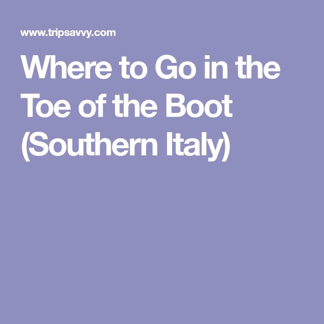Where to Go in the Toe of the Boot (Southern Italy)