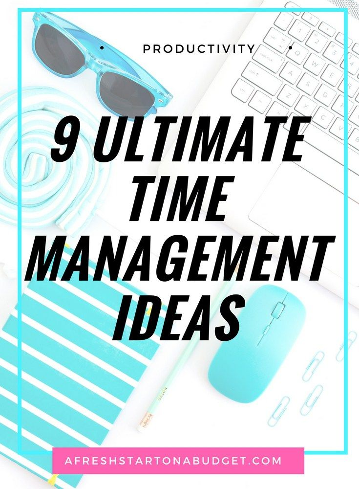 9 Ultimate time management ideas to help you manage your days and be more productive.