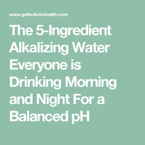 The 5-Ingredient Alkalizing Water Everyone is Drinking Morning and Night For a Balanced pH