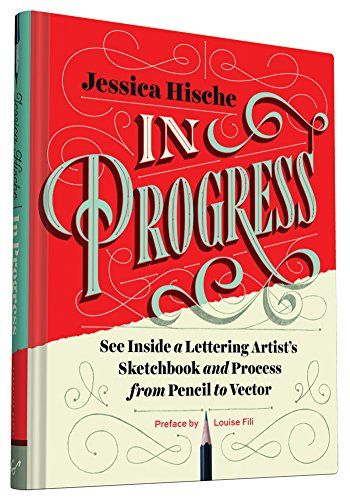 In Progress: See Inside a Lettering Artist's Sketchbook and Process, from Pencil to Vector by Jessica Hische