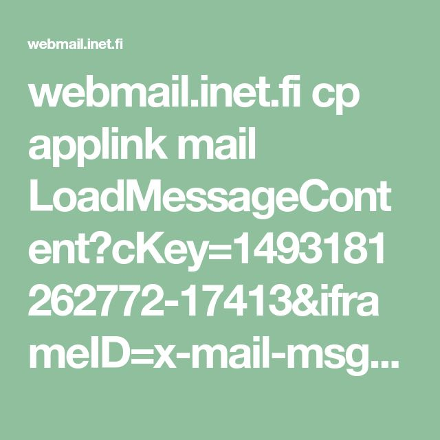 webmail.inet.fi cp applink mail LoadMessageContent?cKey=1493181262772-17413&iframeID=x-mail-msg-iframe-box-1493181265289&cw=585
