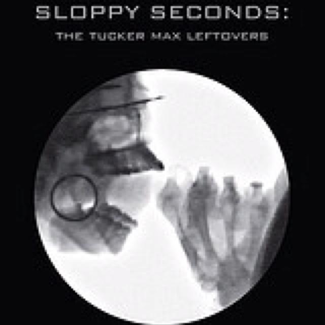 Tucker Max - Sloppy Seconds Hilarious Read. Free on iBooks!