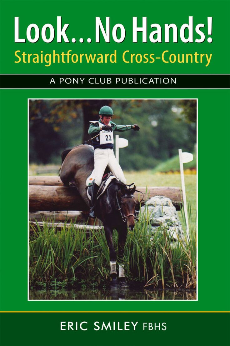 Look...No Hands! Straightforward Cross-Country by Eric Smiley FBHS   Distributed by Quiller Publishing. Set out to simplify the concept of going cross country, this concise guide will be invaluable to instructors at all levels. At times too much thought and analysis slows the natural responses. By explaining how both horse and rider learn, we can train the partnership to produce instinctive responses. #horse #pony #cross #country