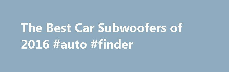 The Best Car Subwoofers of 2016 #auto #finder http://auto.remmont.com/the-best-car-subwoofers-of-2016-auto-finder/  #auto comparison # Why Buy a Car Subwoofer? With the best car subwoofers, you feel the music as much as hear it. Your car speakers can better focus on the easier and more detailed midrange and high-range frequencies. You'll think you're at a live concert even when you're flying down the freeway. Pioneer Champion. Infinity [...]Read More...The post The Best Car Subwoofers of…