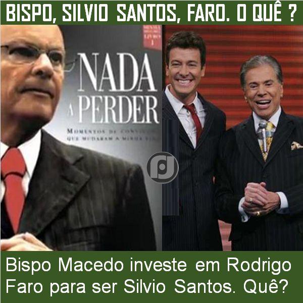 Bispo Macedo investe em Rodrigo Faro para ser Silvio Santos. Quê?