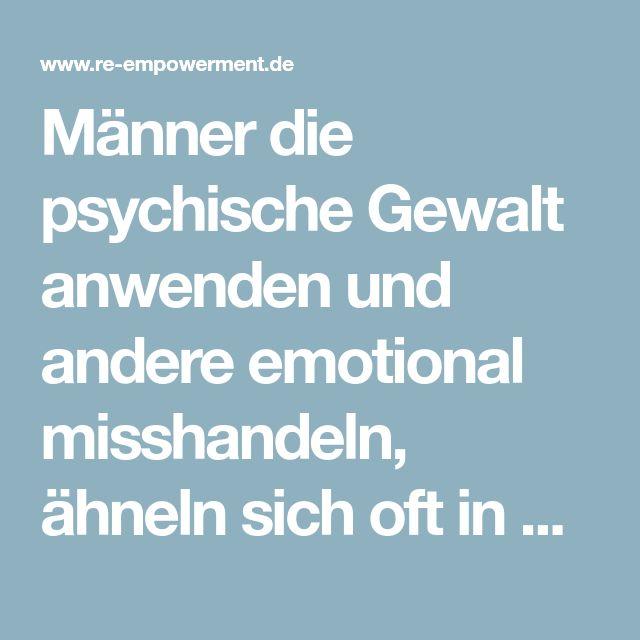 Männer die psychische Gewalt anwenden und andere emotional misshandeln, ähneln sich oft in der Art, wie sie Dinge und Menschen wahrnehmen und behandeln