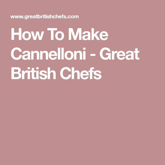 How To Make Cannelloni - Great British Chefs