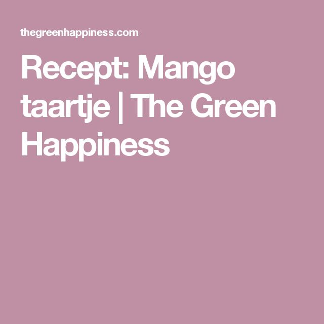 Recept: Mango taartje | The Green Happiness