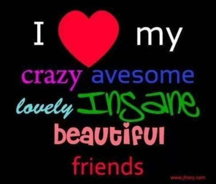 Quotes For Crazy Friends : My crazy friends quotes