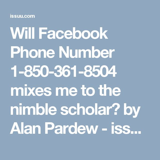 Will Facebook Phone Number 1-850-361-8504 mixes me to the nimble scholar? by Alan Pardew - issuuWill Facebook Phone Number 1-850-361-8504 mixes me to the nimble scholar? Yes, Facebook Phone Number 1-850-361-8504 is a toll-free helpline function and that accompanies you to our prompt technician. You're penetrably and freedom issues will be knocked out and our experts will lend you handout to increase your know-how of Facebook. So, what are you intending? Contact us and get our employments…
