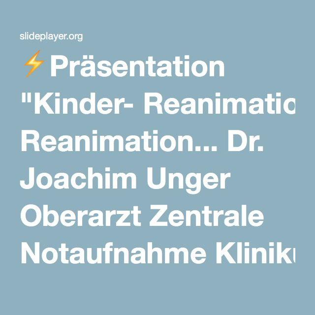 "⚡Präsentation ""Kinder- Reanimation... Dr. Joachim Unger Oberarzt Zentrale Notaufnahme Klinikum Frankfurt (O)"""