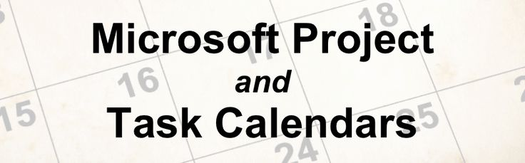 Microsoft Project and Task Calendars