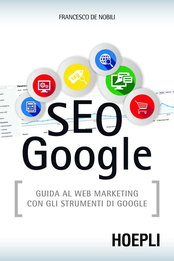 """""""Seo Google"""" Guida al web marketing con gli strumenti di Google. Di Francesco De Nobili. http://bit.ly/1v2X980"""