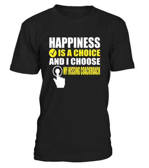 """# Happiness is Choice & I Choose My Hissing Cockroach T-Shirt .  Special Offer, not available in shops      Comes in a variety of styles and colours      Buy yours now before it is too late!      Secured payment via Visa / Mastercard / Amex / PayPal      How to place an order            Choose the model from the drop-down menu      Click on """"Buy it now""""      Choose the size and the quantity      Add your delivery address and bank details      And that's it!      Tags: Entomologists…"""