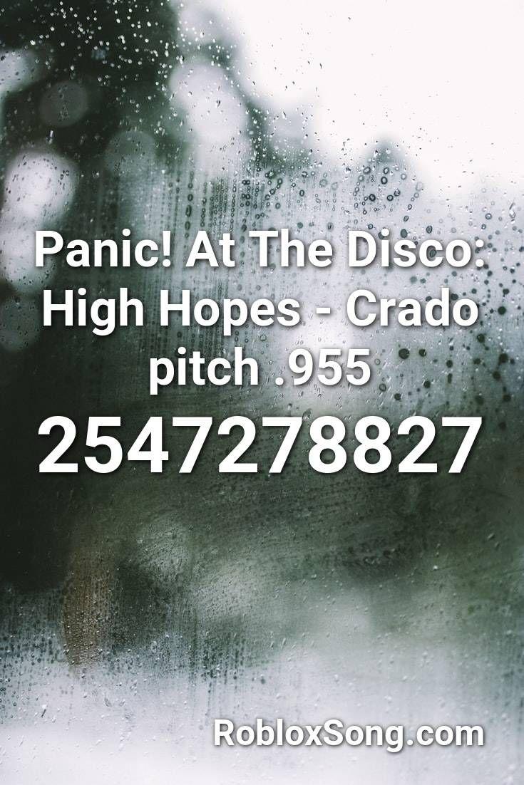 Panic At The Disco High Hopes Crado Pitch 955 Roblox Id Roblox Music Codes High Hopes Disco Panic
