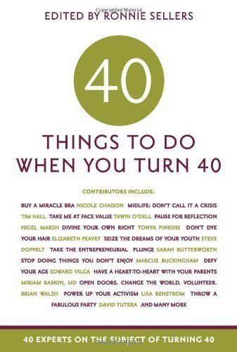 Forty Things to Do When You Turn Forty: Forty Experts on the Subject of Turning Forty by Allison Kyle Leopold, http://www.amazon.com/dp/1569069867/ref=cm_sw_r_pi_dp_VW0Lpb1PNMNF2
