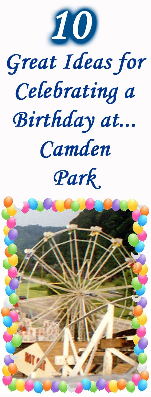 Celebrating a birthday at Camden Park in Huntinton, WV?  Check out these 10 fun ideas for ways to make the day extra special for that special birthday boy or birthday girl!  Also great for any way to make the day special at Camden Park in Huntinton, WV.