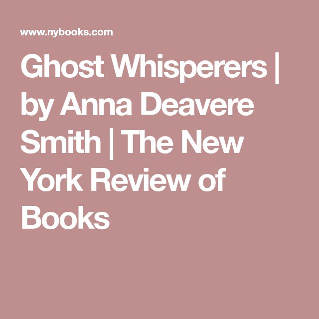 Ghost Whisperers | by Anna Deavere Smith | The New York Review of Books