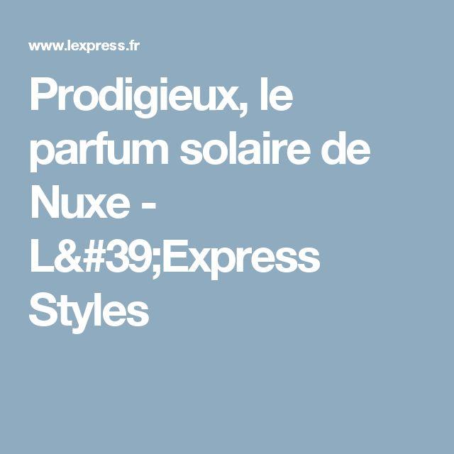 Prodigieux, le parfum solaire de Nuxe - L'Express Styles