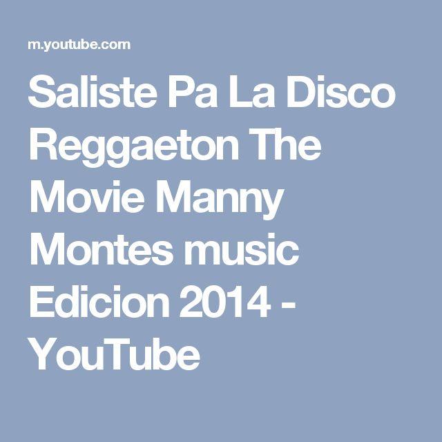 Saliste Pa La Disco  Reggaeton The Movie  Manny Montes music Edicion 2014 - YouTube