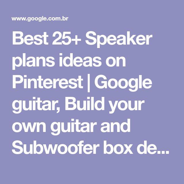 Best 25+ Speaker plans ideas on Pinterest | Google guitar, Build your own guitar and Subwoofer box design