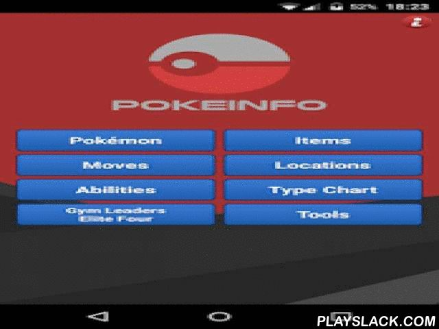 PokeInfo  Android App - playslack.com ,  Pokeinfo is an Pokédex application that provides full details for all 721 pokemon across all generations.Features:• Type defenses, Stats and Moves for all pokemon• Full Evolution charts with pokemon images and levels• Information of Mega-Evolution• Locations for each pokemon• Item information with pictures• Gym Leaders and Elite FourDisclaimer:This is an unofficial Pokedex. We are not affiliated or related to Pokemon company.Pokémon images and names ©…