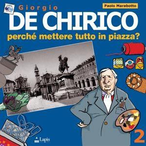 """Collana """"Arte tra le mani"""". GIORGIO DE CHIRICO. PERCHÉ METTERE TUTTO IN PIAZZA? di Paolo Marabotto. Età indicativa: dai 7 anni."""