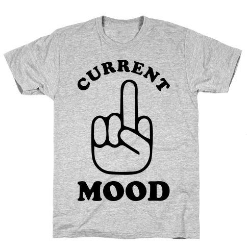 "Current Mood - Middle fingers up! Show that your current mood is ""Fuck Off"" with this sassy middle finger t shirt."