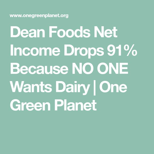 Dean Foods Net Income Drops 91% Because NO ONE Wants Dairy   One Green Planet
