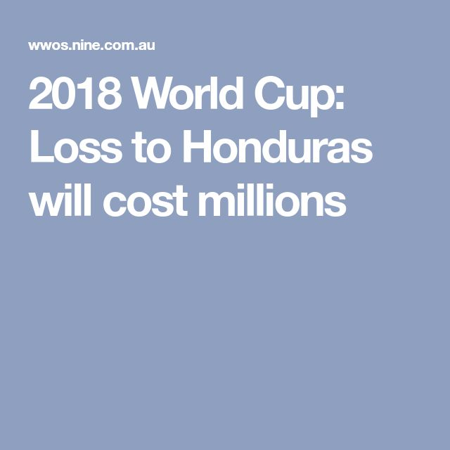 2018 World Cup: Loss to Honduras will cost millions
